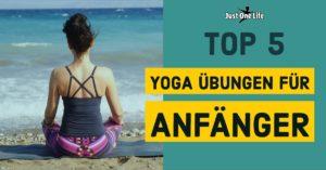 Top 5 Yoga Übungen für Anfänger - meine Tip 5