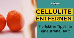 Cellulite entfernen - 7 effektive Tipps für eine straffe Haut