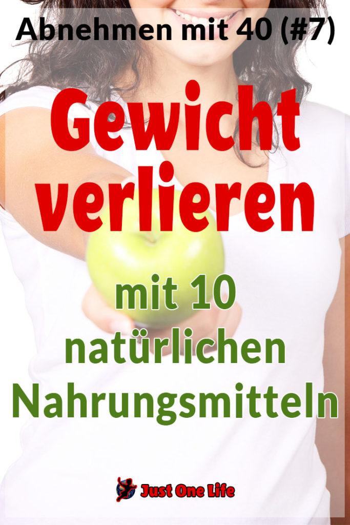 Abnehmen mit 40 - Teil 7: Gewicht verlieren mit 10 natürlichen Nahrungsmitteln