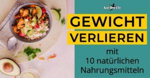 Gewicht verlieren mit 10 natürlichen Lebensmitteln