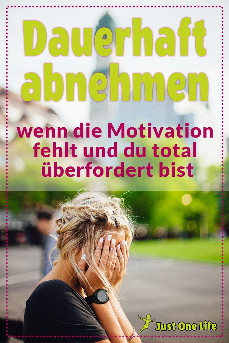 Dauerhaft abnehmen, wenn die Motivation fehlt und du total überfordert bist