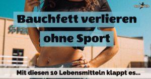 Bauchfett verlieren ohne Sport - mit diesen 10 Lebensmitteln klappt es
