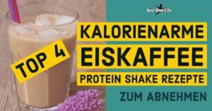 kalorienarme Eiskaffee Protein-Shake Rezepte zum Abnehmen - Top 4 - Blog