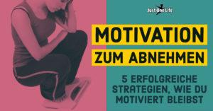 Motivation zum Abnehmen - 5 erfolgreiche Strategien