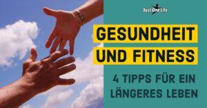 Gesundheit und Fitness - 4 Tipps für ein längeres Leben