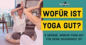 Wofür ist Yoga gut - 8 Gründe