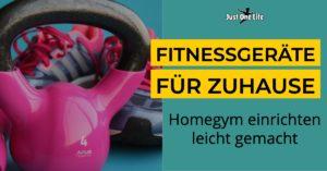 Fitnessgeräte für zuhause - Homegym einrichten leicht gemacht