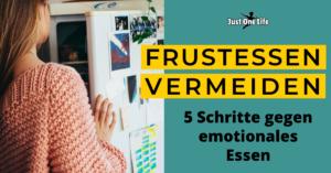 Frustessen vermeiden - 5 Schritte gegen emotionales Essen