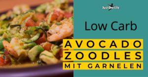 Einfaches Low Carb Rezept: Avocado Zoodles mit Garnelen
