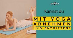 Kannst du mit Yoga abnehmen und entgiften