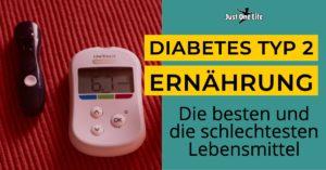 Diabetes Typ 2 Ernährung - Was sind die besten und die schlechtesten Lebensmittel
