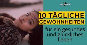 10 Gewohnheiten für ein gesundes und glückliches Leben