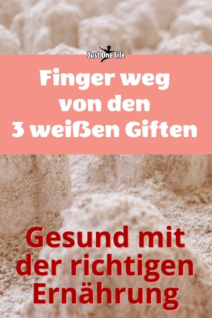 Gesund mit der richtigen Ernährung - Finger weg von den 3 weißen Giften