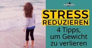Stress reduzieren - 4 Tipps, um Gewicht zu verlieren