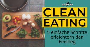 Clean Eating - 5 einfache Schritte erleichtern den Einstieg